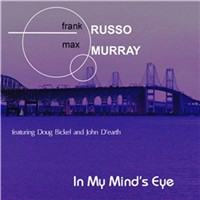 "Frank Russo/Max Murray  ""In My Mind's Eye"""